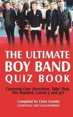 The Ultimate Boy Band Quiz Book - Chris Cowlin