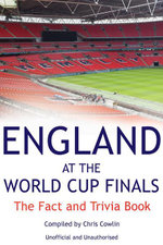 England at the World Cup Finals : The Fact and Trivia Book - Chris Cowlin