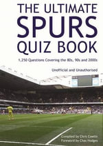The Ultimate Spurs Quiz Book : 1,250 Questions Covering the 80s, 90s and 2000s - Chris Cowlin
