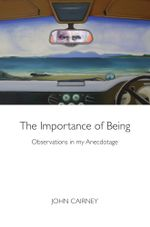 The Importance of Being : Observations through Anecdotage - John Cairney