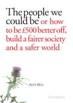 The people we could be : Or how to be £500 better off, build a fairer society and a better planet - Alexander Bell