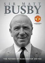 Sir Matt Busby : The Father of Manchester United - Trinity Mirror Sport Media