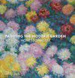 Painting the Modern Garden : Monet to Matisse - Monty Don
