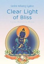 Clear Light of Bliss : Tantric Meditation Manual - Geshe Kelsang Gyatso