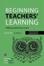 Beginning Teachers' Learning : Making Experience Count - Katharine Burn