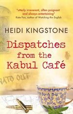 Dispatches from the Kabul Cafe - Heidi Kingstone