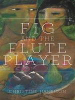 The Fig and the Flute Player - Christine Harrison