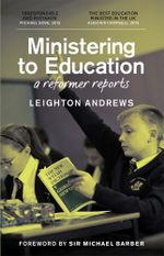 Ministering to Education : A Reformer Reports - Leighton Andrews