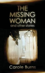 The Missing Woman : And Other Stories - Carole Burns