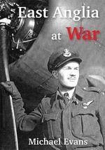 East Anglia at War - Michael Evans