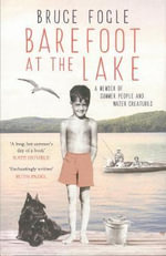 Barefoot at the Lake : A Memoir of Summer People and Water Creatures - Bruce Fogle