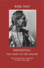 Winnetou, the Chief of the Apache. Modern Unabridged English Translation of the Full Winnetou Trilogy : Volume 1 - Karl May