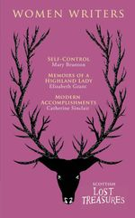 Scottish Women Writers : Self-Control, Memoirs of a Highland Lady, Modern Accomplishments - Mary Brunton (née Balfour)
