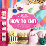 Mollie Makes: How to Knit : Go from Beginner to Expert with 20 New Projects - Mollie Makes
