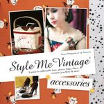 Style Me Vintage : Accessories: A guide to collectable hats, gloves, bags, shoes, costume jewellery & more - Naomi Thompson