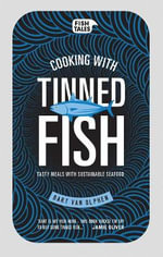Cooking with Tinned Fish : Tasty Meals with Sustainable Seafood - Bart Van Olphen