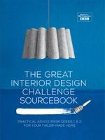 The Great Interior Design Challenge Sourcebook : Practical advice from series 1&2 for your tailor-made home - Tom Dyckhoff