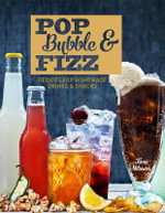 Pop, Bubble & Fizz : Recipes for Homemade Drinks and Snacks - Tove Nilsson