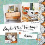 Style Me Vintage : Home: A practical and inspirational guide to retro interior design - Keeley Harris