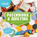 Mollie Makes : Patchwork & Quilting - Mollie Makes