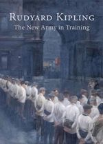The New Army in Training - Rudyard Kipling