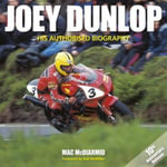 Joey Dunlop : His Authorised Biography - Mac McDiarmid