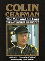 Colin Chapman: The Man and His Cars : The Authorized Biography - Gerard Crombac
