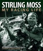Stirling Moss : My Racing Life - Sir Moss Stirling
