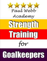 Paul Webb Academy : Strength Training for Goalkeepers - Professor of Politics Paul Webb