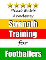 Paul Webb Academy : Strength Training for Footballers - Professor of Politics Paul Webb