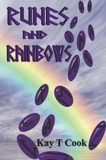 Runes and Rainbows - Kay T Cook