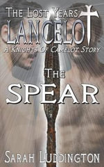 Lancelot the Lost Years : The Spear - Sarah Luddington