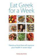 Eat Greek for a Week : Fabulous Food That Will Improve Your Health in Seven Days - Tonia Buxton