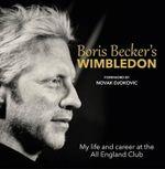Boris Becker's Wimbledon : My Life and Career at the All England Club - Boris Becker