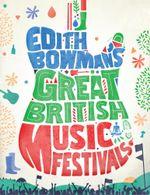 Edith Bowman's Great British Music Festivals - Edith Bowman