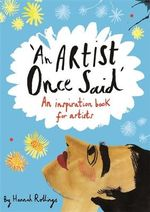 An Artist Once Said : An Inspiration Book for Artists - Hannah Rollings