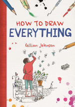 How to Draw Everything - Gillian Johnson