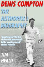 Denis Compton : The Authorized Biography - Tim Heald