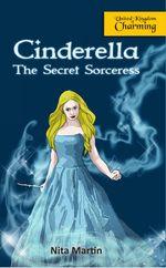 Cinderella the Secret Sorceress - Nita Martin