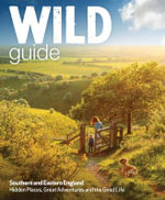 Wild Guide - Southern and Eastern England : Norfolk to New Forest, Cotswolds to Kent (Including London) - Daniel Start