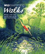 Wild Swimming Walks : 28 River, Lake and Seaside Days Out by Train from London - Margaret Dickinson