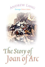 The Story of Joan of Arc - Andrew Lang