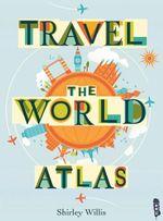 Travel the World Atlas : Travel the World - Shirley Willis