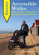 Dorset Accessible Walks : 25 Accessible Walks in the Beautiful Country of Dorset - Marie Houlden