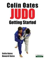Colin Oates Judo : Getting Started - Colin Oates