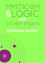 Mysticism and Logic : And Other Essays - Bertrand Russell