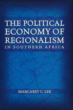 Political Economy of Regionalism in Southern Africa - Margaret C. Lee