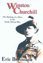 Winston Churchill : The Making of a Hero in the South African War - Eric Bolsmann