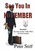 See You in November : The Story of Alan 'Taffy' Brice - an SAS Assassin - Peter Stiff