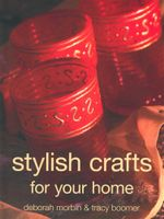 Stylish Crafts for Your Home - Deborah Morbin